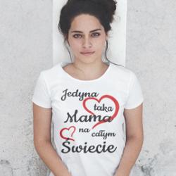 Koszulka Jedyna taka mama na całym świecie