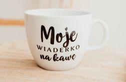 Kubek XXL - Moje wiaderko na kawę