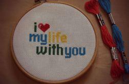 Ręcznie haftowany obrazek I LOVE MY LIFE WITH YOU haft krzyżykowy