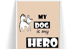 Plakat My dog is my hero