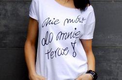 """t-shirt  """"NIE MÓW DO MNIE TERAZ !"""""""