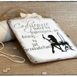 Tabliczka z napisem ~Codziennie piękna...~