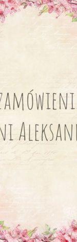 Zamówienie p. Aleksandry