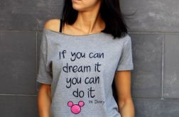 """t-shirt  """"IF YOU CAN DREAM IT...."""""""