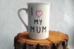 """Kubek z napisem """"I Love My Mum"""""""